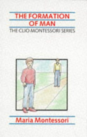 9781851090976: The Formation of Man (The Clio Montessori Series)