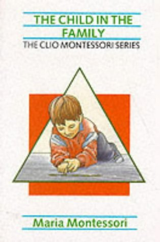 9781851091133: The Child in the Family (The Clio Montessori series)