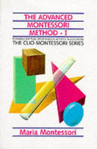 9781851091140: The Advanced Montessori Method: Spontaneous Activity in Education (The Clio Montessori Series) (Vol 1)