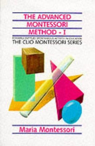 9781851091140: The Advanced Montessori Method: Her Programme for Educating Elementary School Children v.1: Her Programme for Educating Elementary School Children Vol 1 (The Clio Montessori series)