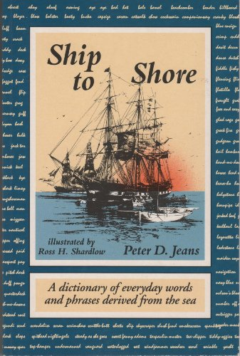 9781851093212: Ship to Shore: A Dictionary of Everyday Words and Phrases Derived from the Sea