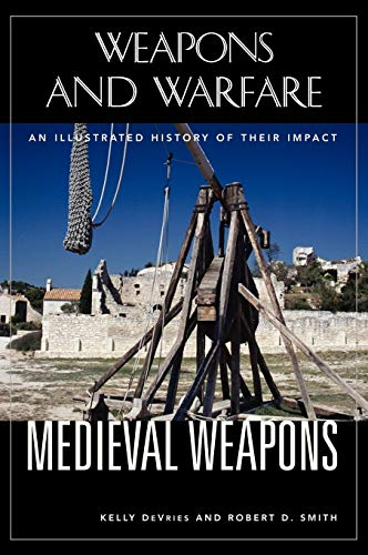 Medieval Weapons: An Illustrated History of Their: Robert D. Smith;