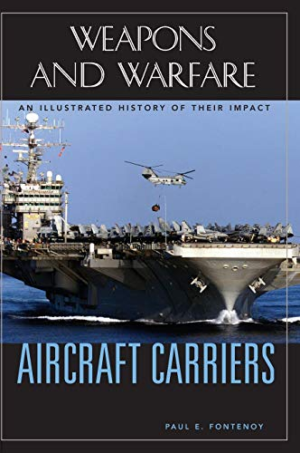 9781851095735: Aircraft Carriers: An Illustrated History of Their Impact (Weapons and Warfare)