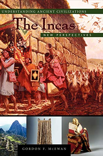 The Incas: New Perspectives (Understanding Ancient Civilizations: Gordon McEwan