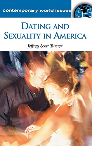 Dating and Sexuality in America: A Reference Handbook (Contemporary World Issues): Jeffrey S. ...