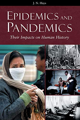 Epidemics and Pandemics: Their Impacts on Human: Hays, Jo N.