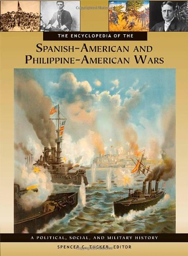 9781851099511: The Encyclopedia of the Spanish-American and Philippine-American Wars: A Political, Social, and Military History (3 Volumes)