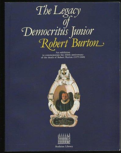 9781851240180: The Legacy of Democritus Junior Robert Burton: An Exhibition to Commemorate the 350th Anniversary of the Death of Robert Burton, 1577-1640
