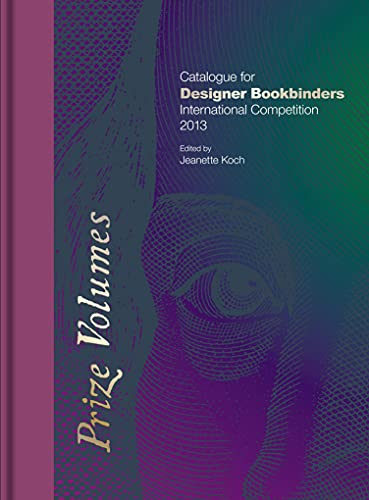 9781851242580: Prize Volumes: Catalogue for Designer Bookbinders International Competition 2013