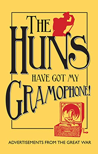 9781851243990: The Huns Have Got my Gramophone!: Advertisements from the Great War