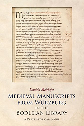 Medieval Manuscripts from Würzburg in the Bodleian Library: A Descriptive Catalogue: Mairhofer...