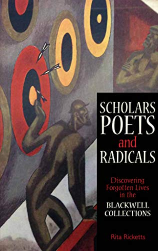 Scholars, Poets and Radicals: Discovering Forgotten Lives in the Blackwell Collections: Ricketts, ...