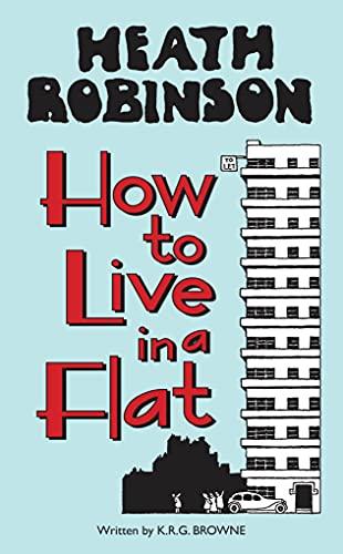 Heath Robinson: How to Live in a: W. Heath Robinson,