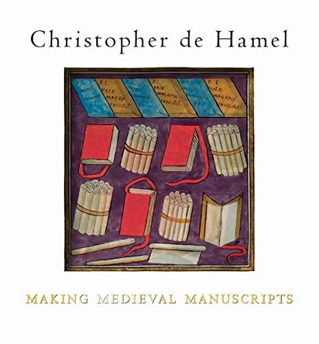 9781851244683: de Hamel, C: Making Medieval Manuscripts
