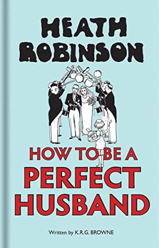 Heath Robinson: How to be a Perfect: Robinson, W. Heath;