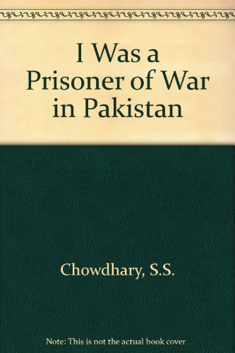 I WAS A PRISONER OF WAR IN PAKISTAN: Lieutenant-Colonel S S Chowdhary