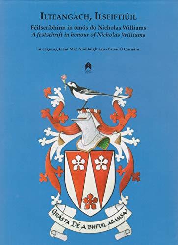 Ilteangach, Ilseiftiauil: Faeilscraibhinn in Aomaos Do Nicholas Williams = a Festschrift in Honour ...