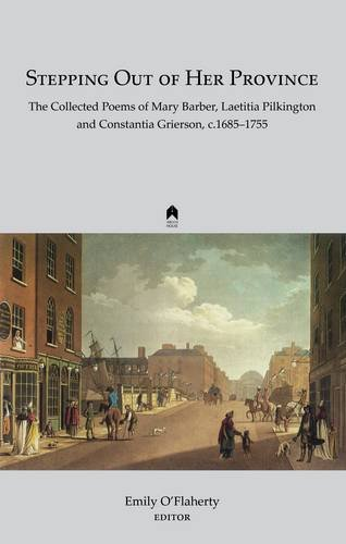 9781851320769: Stepping out of Her Province: The Collected Poems of Mary Barber, Laetitia Pilkington and Constantia Grierson, c. 1685-1755