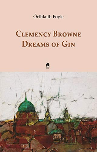 Clemency Browne Dreams of Gin: Foyle, Orfhlaith