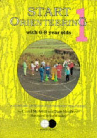 Start Orienteering: 6-8 Year Olds Bk. 1: McNeill, Carol; Renfrew, Tom; Tom Renfrew