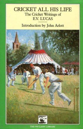 9781851451883: Cricket All His Life: The Cricket Writings of E.V.Lucas (Cricket Library)