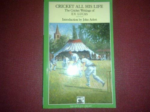 9781851451890: Cricket All His Life: The Cricket Writings of E.V.Lucas (Cricket Library)