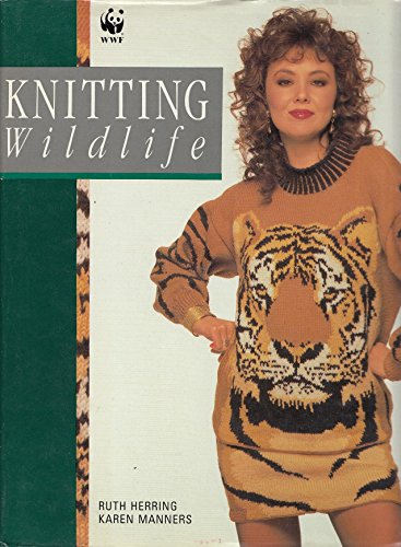 Knitting Wildlife: Herring, Ruth, Manners, Karen