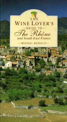 9781851452491: The Wine Lover's Guide to the Rhone and South-east France (The wine lovers guide series)