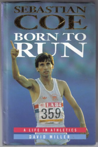 9781851457366: Sebastian Coe: Born to Run - A Life in Athletics