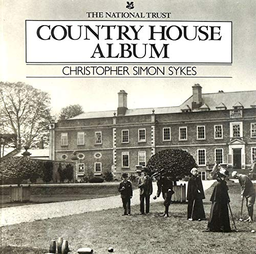 The National Trust Country House Album: Sykes, Christopher Simon