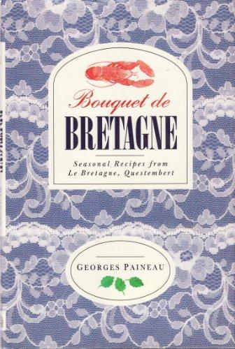 Bouquet De Bretagne: Seasonal Recipes from Le Bretagne, Questembert: Paineau, Georges