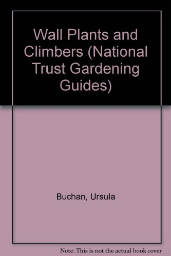9781851458790: WALLPLANTS AND CLIMBERS (National Trust Gardening Guides)
