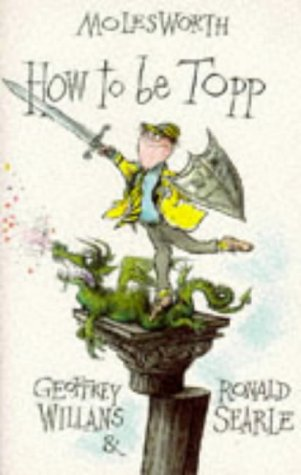 Molesworth - How to Be Topp: Geoffrey Willans,Ronald Searle