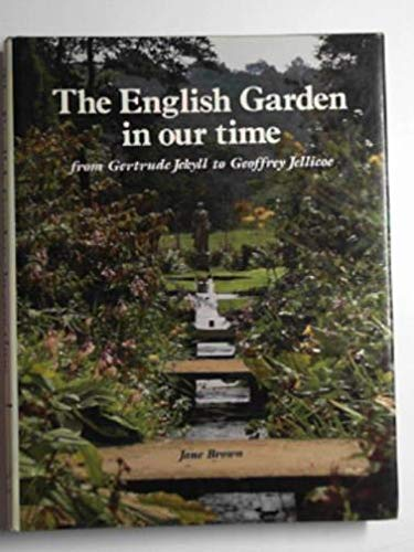 The English Garden In Our Time From Gertrude Jekyll to Geoffrey Jellicoe: BROWN Jane