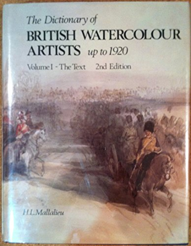 The Dictionary of British Watercolour Artists up to 1920. Volume I: The Text: Mallalieu, H. L.