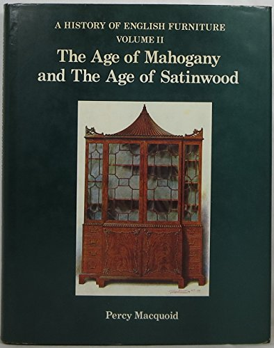 9781851490547: A History of English Furniture, Vol. 2: The Age of Mahogany and the Age of Satinwood
