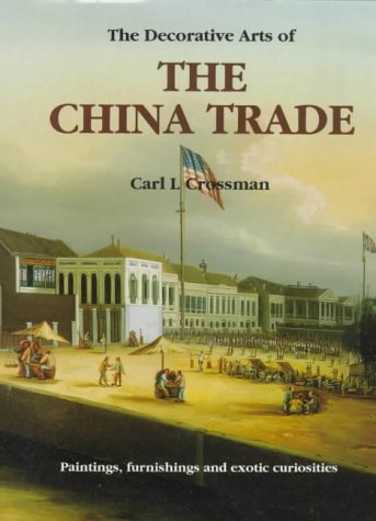 9781851490967: The Decorative Arts of the China Trade: Paintings, Furnishings and Exotic Curiosities