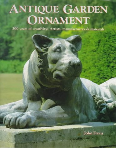9781851490981: Antique Garden Ornaments- 300 Years of Creativity: Artists, Manufacturers & Materials