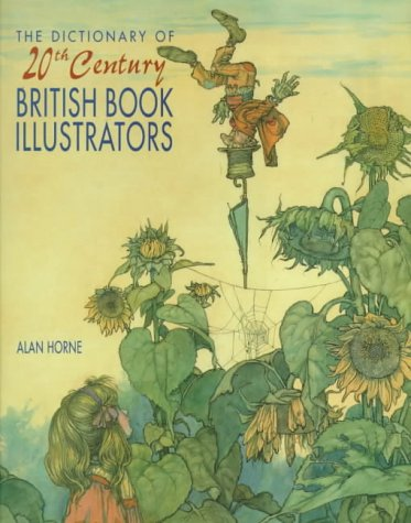 The Dictionary of 20th Century British Book Illustrators: Horne, Alan J.;Horne, Alan