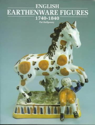 English Earthenware Figures 1740-1840.: Pat Halfpenny.