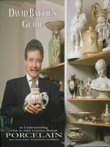 David Battie's Guide to Understanding 19th & 20th Century British Porcelain: Including ...