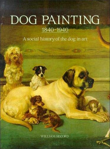 Dog Painting 1840-1940: A Social History of the Dog in Art