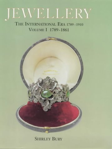 Jewellery 1789-1910 Vol. 1 : The International Era 1789-1861: Bury, Shirley