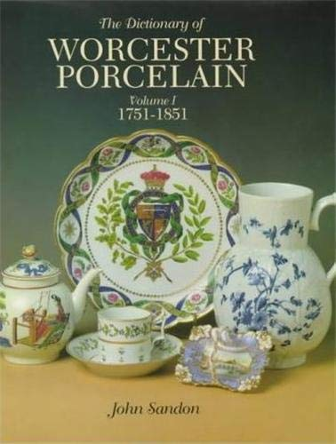 The Dictionary of Worcester Porcelain. Volume I: 1751-1851