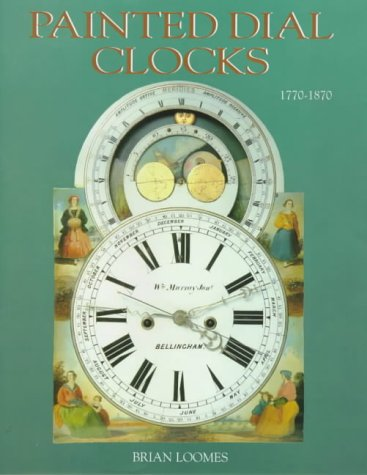 Painted Dial Clocks 1770-1870 (185149183X) by Brian Loomes