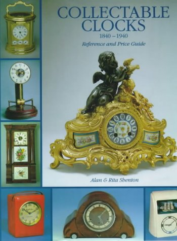 Collectable Clocks 1840-1940 Reference & Price Guide: Shenton, Alan