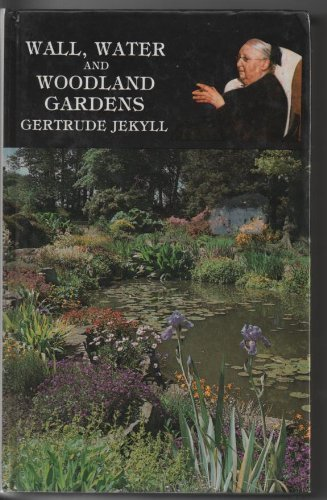 Wall, Water and Woodland Gardens: Jekyll, Gertrude