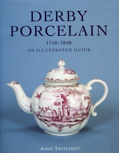Derby Porcelain, 1748-1848: An Illustrated Guide.: TWITCHETT, John.