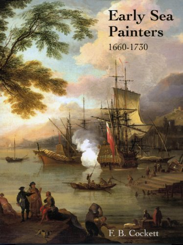 Early Sea Painters 1660-1730: The Group Who Worked in England Under the Shadow of the Van De Veldes...