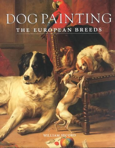 Dog Painting: The European Breeds: Secord, William